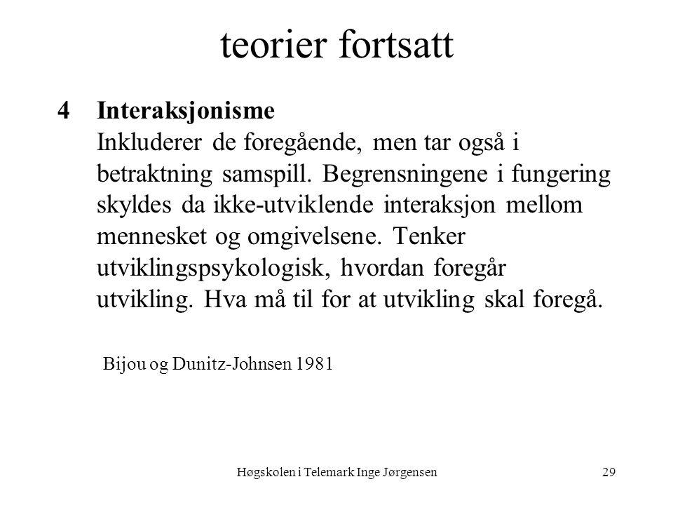 Høgskolen i Telemark Inge Jørgensen29 teorier fortsatt 4Interaksjonisme Inkluderer de foregående, men tar også i betraktning samspill. Begrensningene