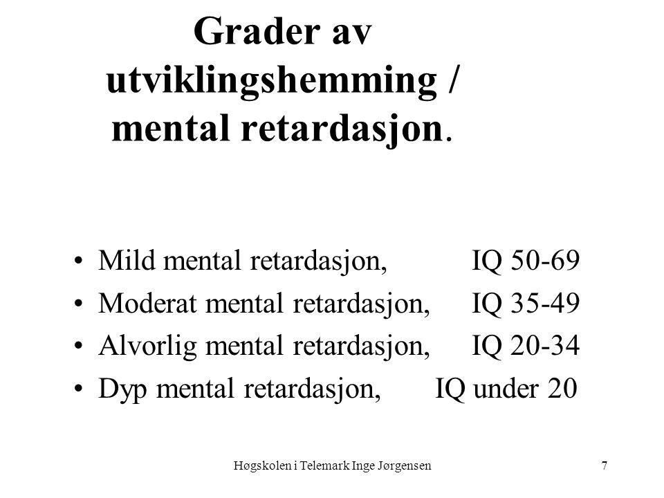 Høgskolen i Telemark Inge Jørgensen7 Grader av utviklingshemming / mental retardasjon. •Mild mental retardasjon,IQ 50-69 •Moderat mental retardasjon,