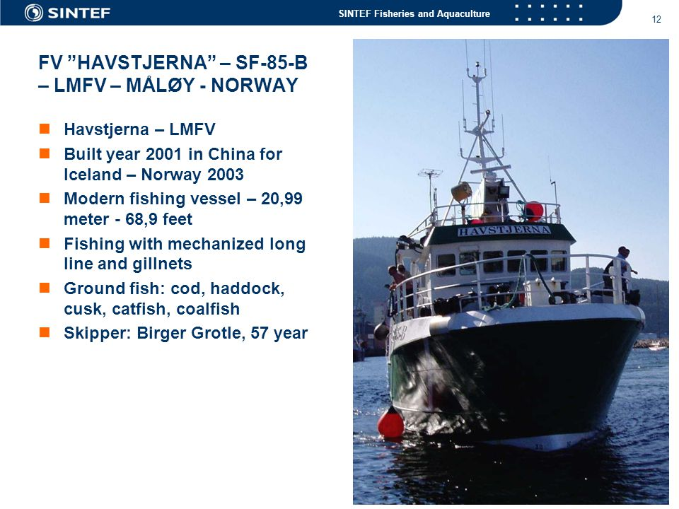 "SINTEF Fisheries and Aquaculture 12 FV ""HAVSTJERNA"" – SF-85-B – LMFV – MÅLØY - NORWAY  Havstjerna – LMFV  Built year 2001 in China for Iceland – Nor"