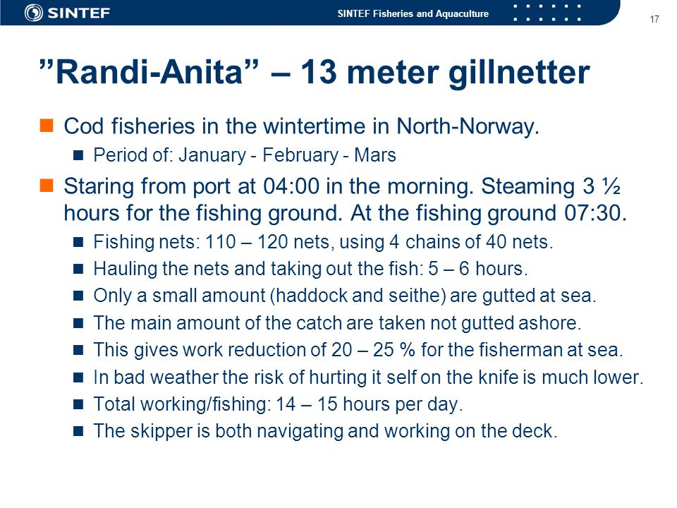 SINTEF Fisheries and Aquaculture 17 Randi-Anita – 13 meter gillnetter  Cod fisheries in the wintertime in North-Norway.
