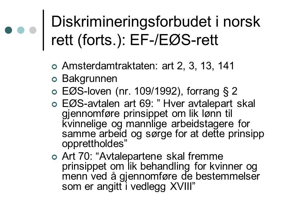 Diskrimineringsforbudet i norsk rett (forts.): EF-/EØS-rett Amsterdamtraktaten: art 2, 3, 13, 141 Bakgrunnen EØS-loven (nr. 109/1992), forrang § 2 EØS