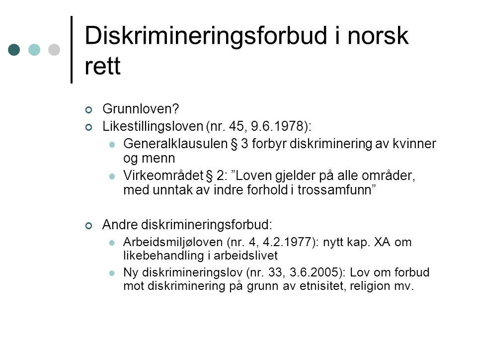 Diskrimineringsforbud i norsk rett Grunnloven? Likestillingsloven (nr. 45, 9.6.1978):  Generalklausulen § 3 forbyr diskriminering av kvinner og menn