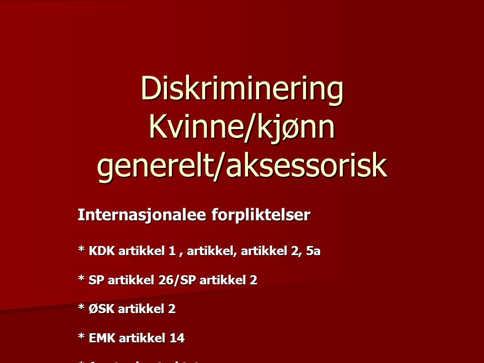 Diskriminering Kvinne/kjønn generelt/aksessorisk Internasjonalee forpliktelser * KDK artikkel 1, artikkel, artikkel 2, 5a * SP artikkel 26/SP artikkel