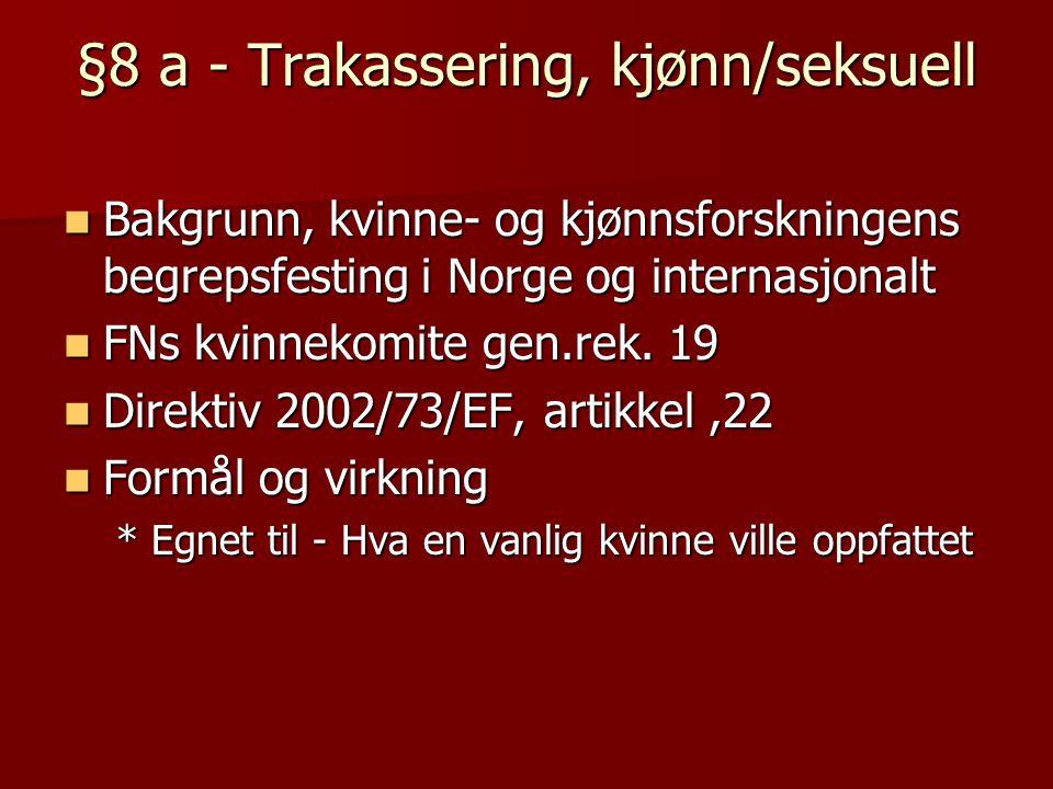 §8 a - Trakassering, kjønn/seksuell  Bakgrunn, kvinne- og kjønnsforskningens begrepsfesting i Norge og internasjonalt  FNs kvinnekomite gen.rek. 19
