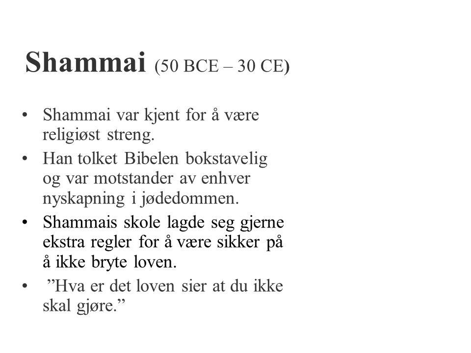Shammai (50 BCE – 30 CE) •Shammai var kjent for å være religiøst streng. •Han tolket Bibelen bokstavelig og var motstander av enhver nyskapning i jøde