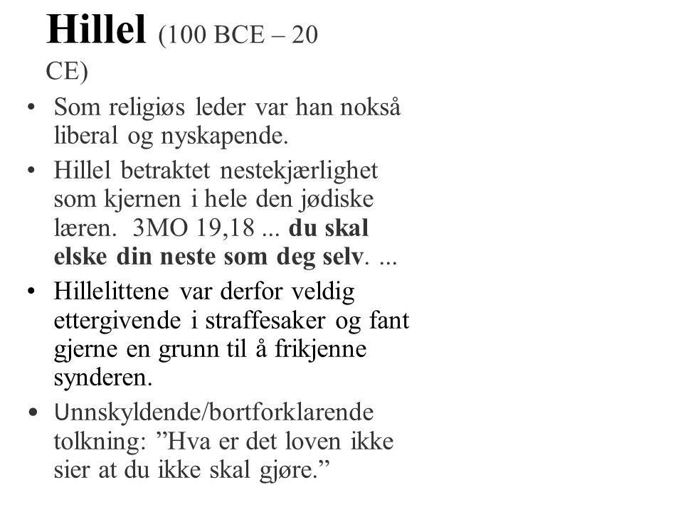 Hillel (100 BCE – 20 CE) •Som religiøs leder var han nokså liberal og nyskapende. •Hillel betraktet nestekjærlighet som kjernen i hele den jødiske lær