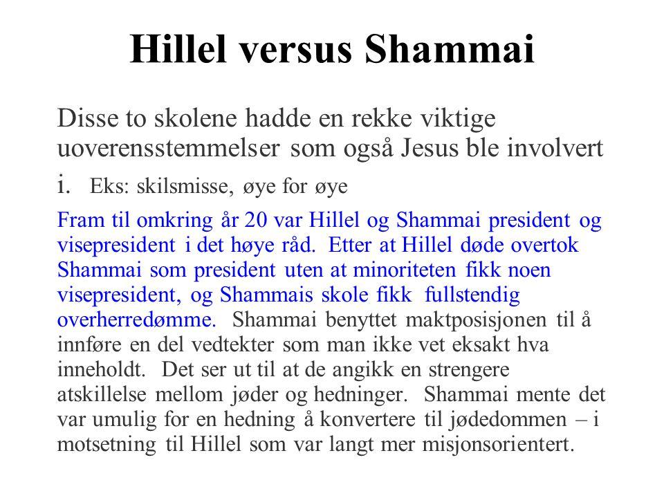 Hillel versus Shammai Disse to skolene hadde en rekke viktige uoverensstemmelser som også Jesus ble involvert i. Eks: skilsmisse, øye for øye Fram til