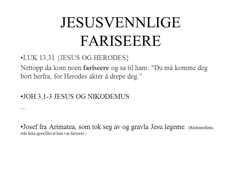 JESUSVENNLIGE FARISEERE •LUK 13,31 {JESUS OG HERODES} Nettopp da kom noen fariseere og sa til ham:
