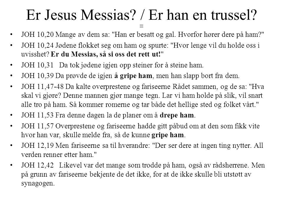 Er Jesus Messias? / Er han en trussel? III •JOH 10,20 Mange av dem sa: