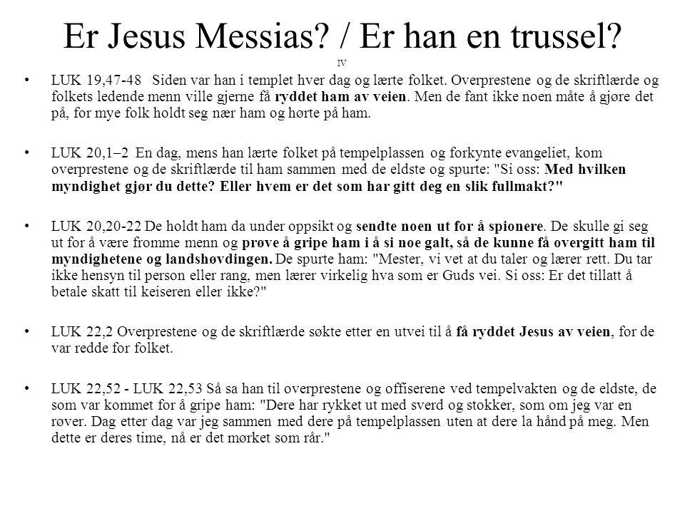 Er Jesus Messias? / Er han en trussel? IV •LUK 19,47-48 Siden var han i templet hver dag og lærte folket. Overprestene og de skriftlærde og folkets le