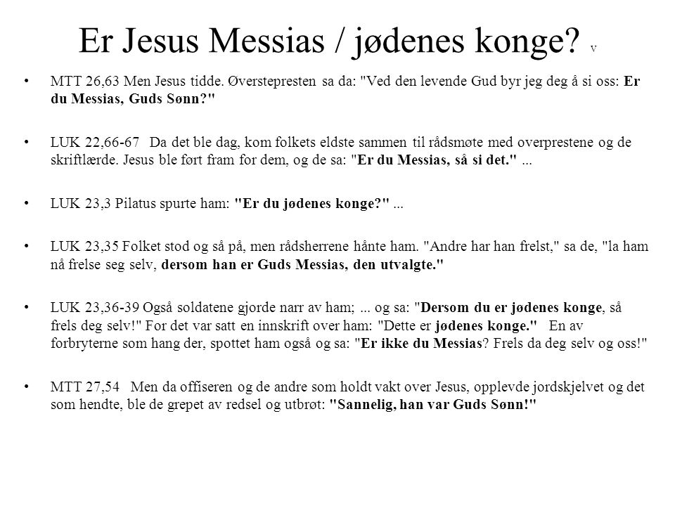 Er Jesus Messias / jødenes konge? V •MTT 26,63 Men Jesus tidde. Øverstepresten sa da: