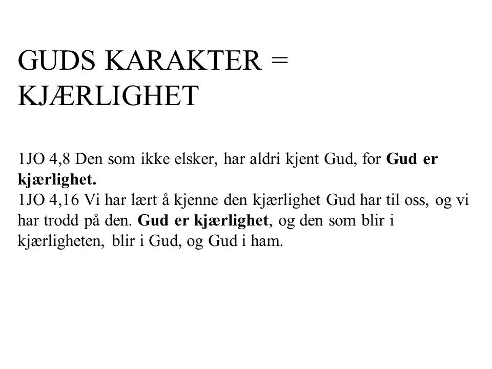 GUDS KARAKTER = KJÆRLIGHET 1JO 4,8 Den som ikke elsker, har aldri kjent Gud, for Gud er kjærlighet. 1JO 4,16 Vi har lært å kjenne den kjærlighet Gud h