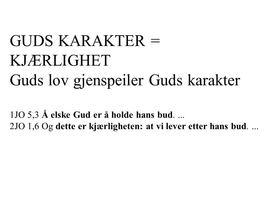 GUDS KARAKTER = KJÆRLIGHET Guds lov gjenspeiler Guds karakter 1JO 5,3 Å elske Gud er å holde hans bud.... 2JO 1,6 Og dette er kjærligheten: at vi leve