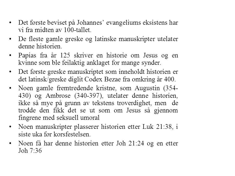 •Det første beviset på Johannes' evangeliums eksistens har vi fra midten av 100-tallet. •De fleste gamle greske og latinske manuskripter utelater denn