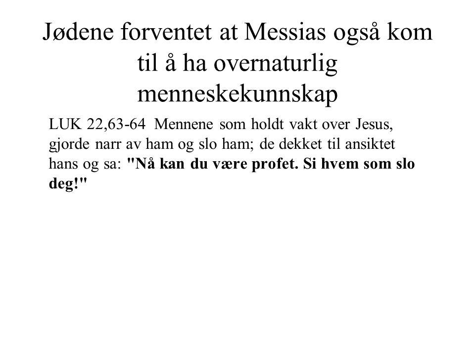 Jødene forventet at Messias også kom til å ha overnaturlig menneskekunnskap LUK 22,63-64 Mennene som holdt vakt over Jesus, gjorde narr av ham og slo