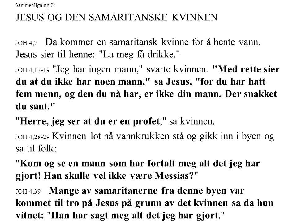 Sammenligning 2: JESUS OG DEN SAMARITANSKE KVINNEN JOH 4,7 Da kommer en samaritansk kvinne for å hente vann. Jesus sier til henne: