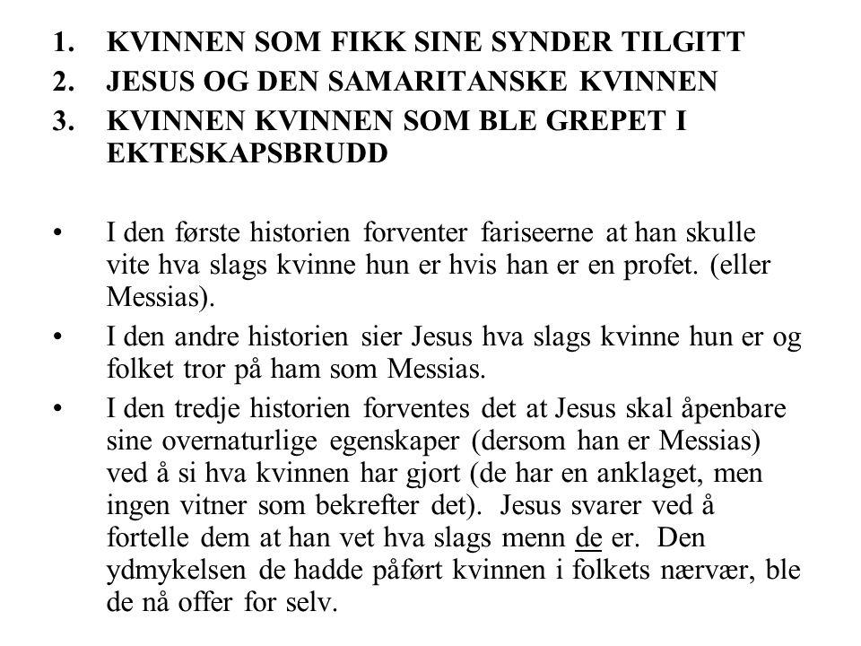 1.KVINNEN SOM FIKK SINE SYNDER TILGITT 2.JESUS OG DEN SAMARITANSKE KVINNEN 3.KVINNEN KVINNEN SOM BLE GREPET I EKTESKAPSBRUDD •I den første historien f