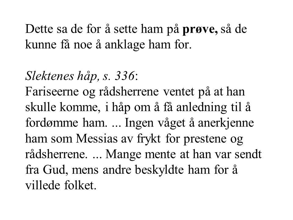 Dette sa de for å sette ham på prøve, så de kunne få noe å anklage ham for. Slektenes håp, s. 336: Fariseerne og rådsherrene ventet på at han skulle k
