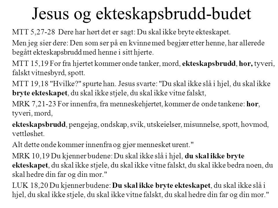 Jesus og ekteskapsbrudd-budet MTT 5,27-28 Dere har hørt det er sagt: Du skal ikke bryte ekteskapet. Men jeg sier dere: Den som ser på en kvinne med be