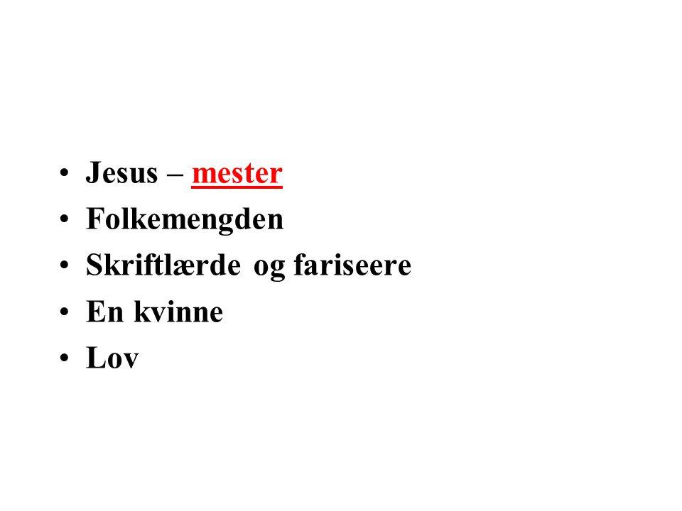 •Jesus – mester •Folkemengden •Skriftlærde og fariseere •En kvinne •Lov