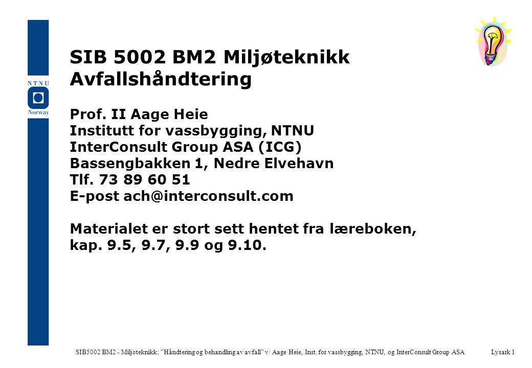 """SIB5002 BM2 - Miljøteknikk: """"Håndtering og behandling av avfall"""" v/ Aage Heie, Inst. for vassbygging, NTNU, og InterConsult Group ASALysark 1 SIB 5002"""