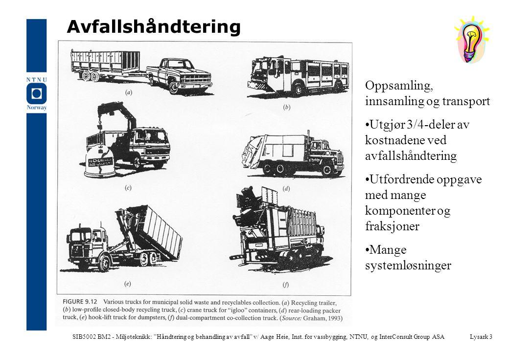 Lysark 3 Avfallshåndtering Oppsamling, innsamling og transport •Utgjør 3/4-deler av kostnadene ved avfallshåndtering •Utfordrende oppgave med mange ko