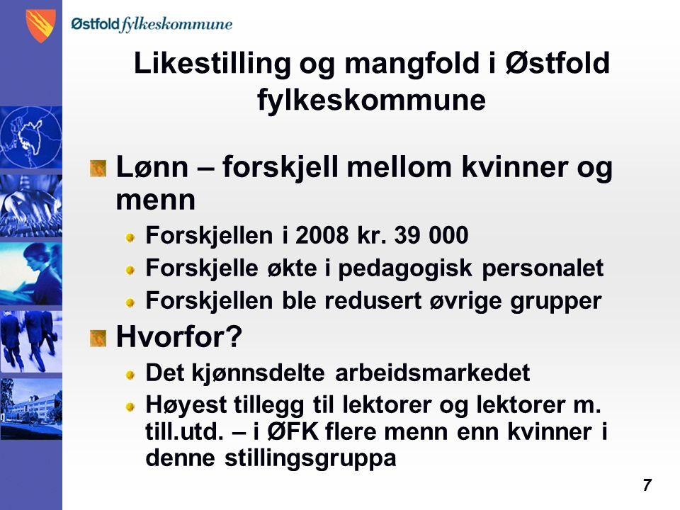 7 Likestilling og mangfold i Østfold fylkeskommune Lønn – forskjell mellom kvinner og menn Forskjellen i 2008 kr. 39 000 Forskjelle økte i pedagogisk
