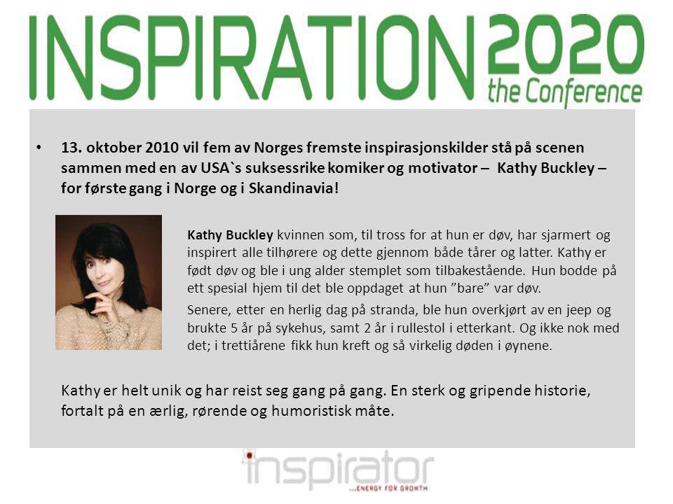 • 13. oktober 2010 vil fem av Norges fremste inspirasjonskilder stå på scenen sammen med en av USA`s suksessrike komiker og motivator – Kathy Buckley