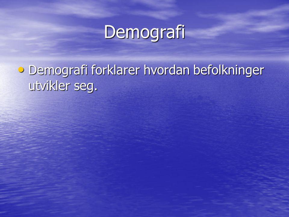 Demografi • Demografi forklarer hvordan befolkninger utvikler seg.