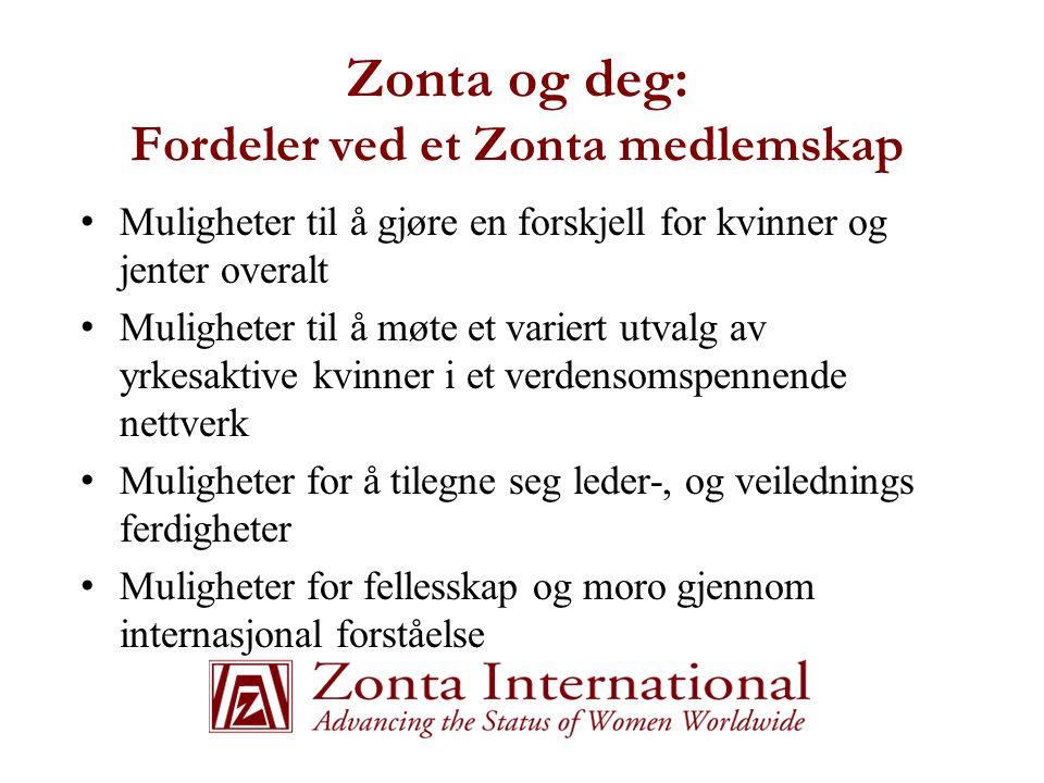 Zonta og deg: Fordeler ved et Zonta medlemskap • Muligheter til å gjøre en forskjell for kvinner og jenter overalt • Muligheter til å møte et variert