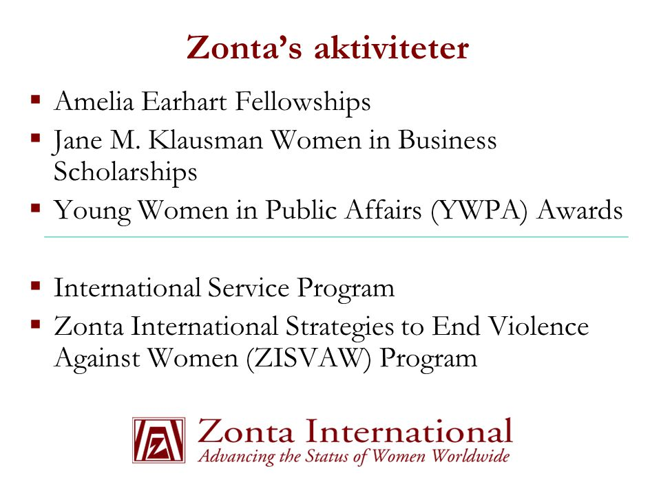 Zonta's aktiviteter  Amelia Earhart Fellowships  Jane M. Klausman Women in Business Scholarships  Young Women in Public Affairs (YWPA) Awards  Int