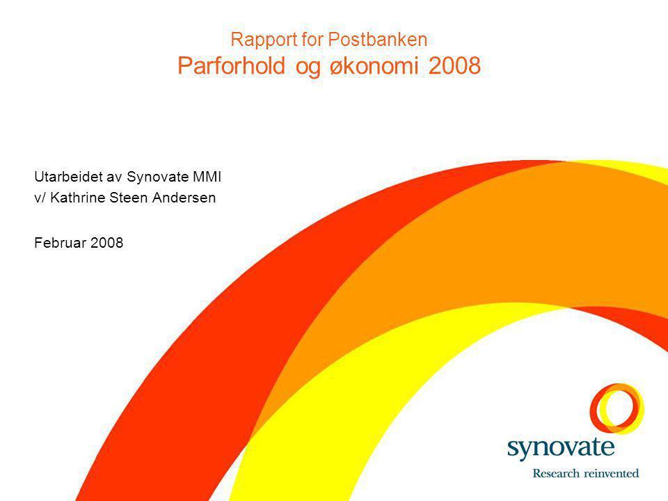 Utarbeidet av Synovate MMI v/ Kathrine Steen Andersen Februar 2008 Rapport for Postbanken Parforhold og økonomi 2008