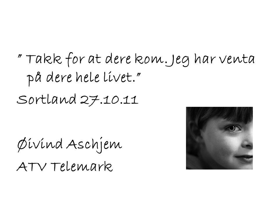 """"""" Takk for at dere kom. Jeg har venta på dere hele livet."""" Sortland 27.10.11 Øivind Aschjem ATV Telemark"""