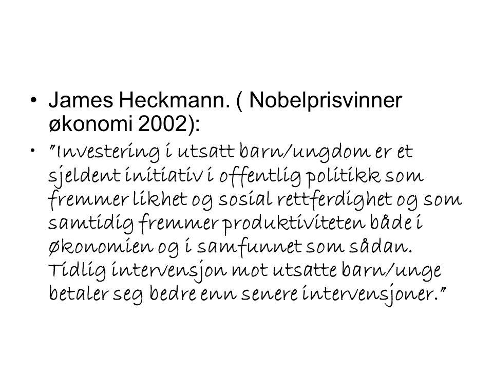 """•James Heckmann. ( Nobelprisvinner økonomi 2002): •""""Investering i utsatt barn/ungdom er et sjeldent initiativ i offentlig politikk som fremmer likhet"""