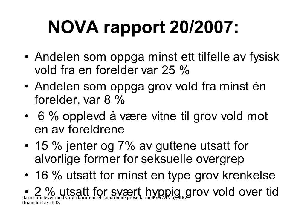 Barn som lever med vold i familien; et samarbeidsprosjekt mellom ATV og SfK, finansiert av BLD. NOVA rapport 20/2007: •Andelen som oppga minst ett til