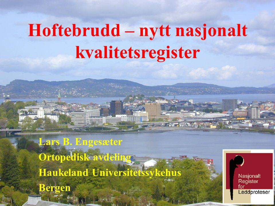 Hoftebrudd – nytt nasjonalt kvalitetsregister Lars B. Engesæter Ortopedisk avdeling Haukeland Universitetssykehus Bergen