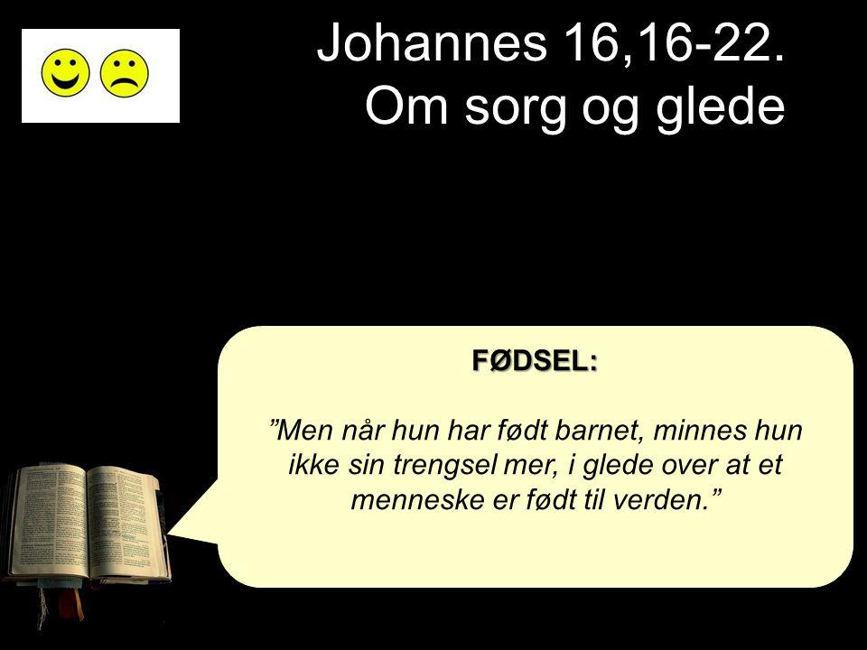 """Johannes 16,16-22. Om sorg og glede FØDSEL: """"Men når hun har født barnet, minnes hun ikke sin trengsel mer, i glede over at et menneske er født til ve"""
