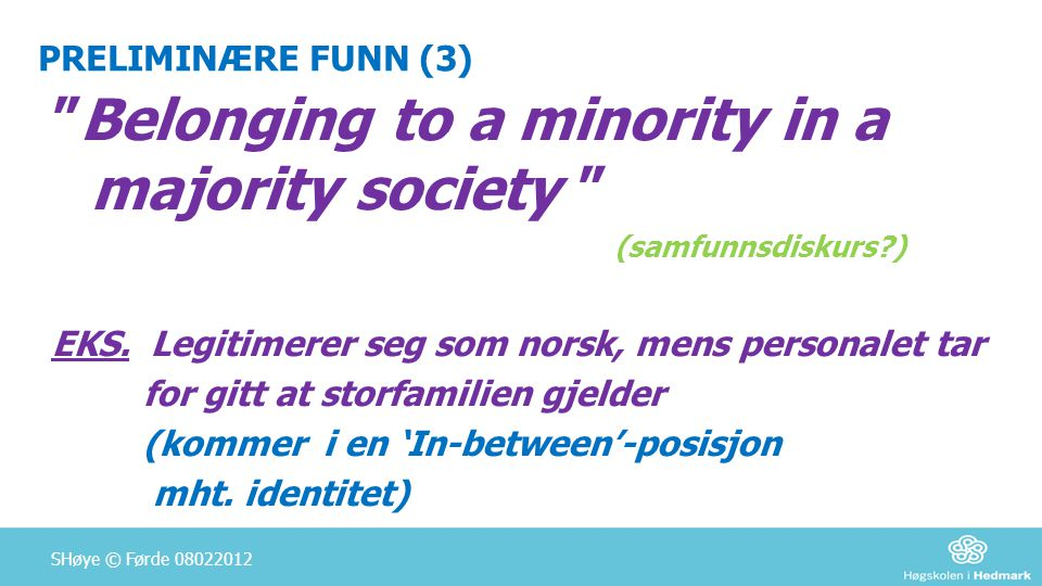 PRELIMINÆRE FUNN (3) Belonging to a minority in a majority society (samfunnsdiskurs ) EKS.