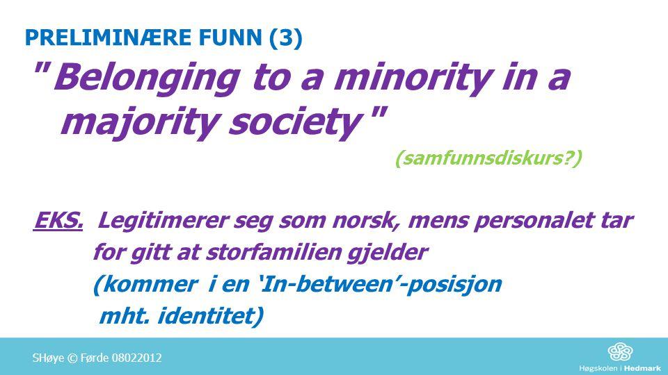 """PRELIMINÆRE FUNN (3) """"Belonging to a minority in a majority society """" (samfunnsdiskurs?) EKS. Legitimerer seg som norsk, mens personalet tar for gitt"""