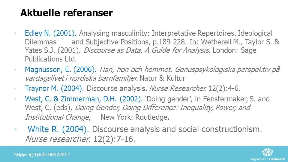 Aktuelle referanser • Edley N. (2001). Analysing masculinity: Interpretative Repertoires, Ideological Dilemmasand Subjective Positions, p.189-228. In: