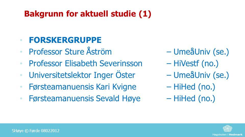 Bakgrunn for aktuell studie (1) • FORSKERGRUPPE • Professor Sture Åström – UmeåUniv (se.) • Professor Elisabeth Severinsson – HiVestf (no.) • Universi