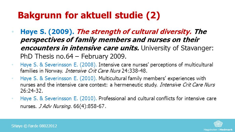 Bakgrunn for aktuell studie (2) • Høye S. (2009). The strength of cultural diversity. The perspectives of family members and nurses on their encounter