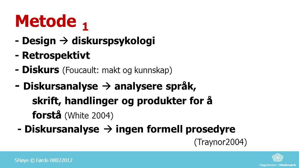Metode 1 - Design  diskurspsykologi - Retrospektivt - Diskurs (Foucault: makt og kunnskap) - Diskursanalyse  analysere språk, skrift, handlinger og