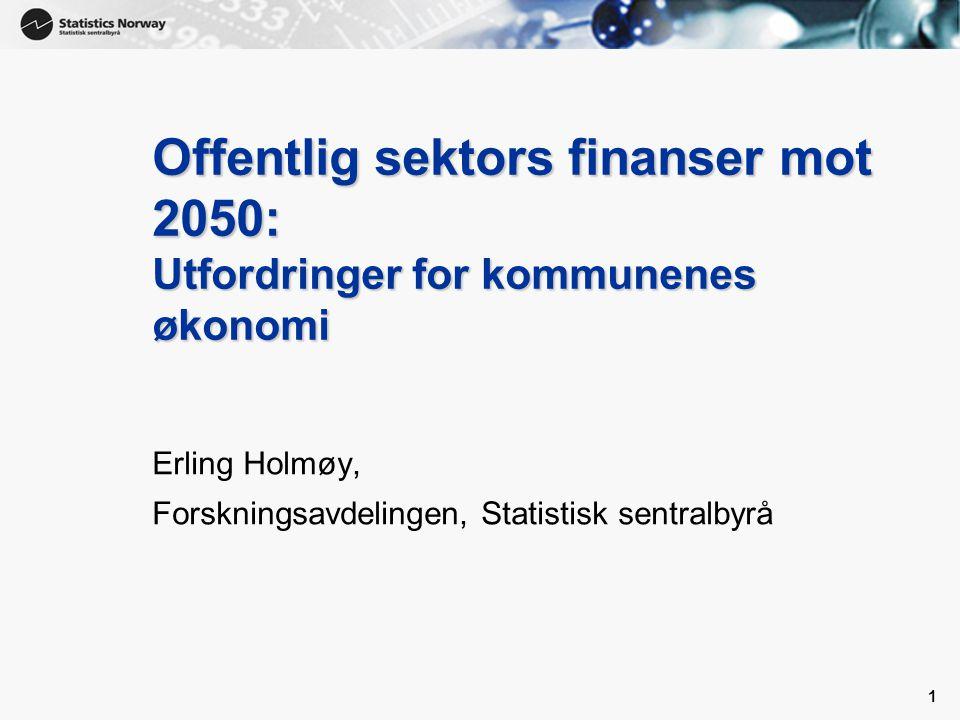 1 1 Offentlig sektors finanser mot 2050: Utfordringer for kommunenes økonomi Erling Holmøy, Forskningsavdelingen, Statistisk sentralbyrå
