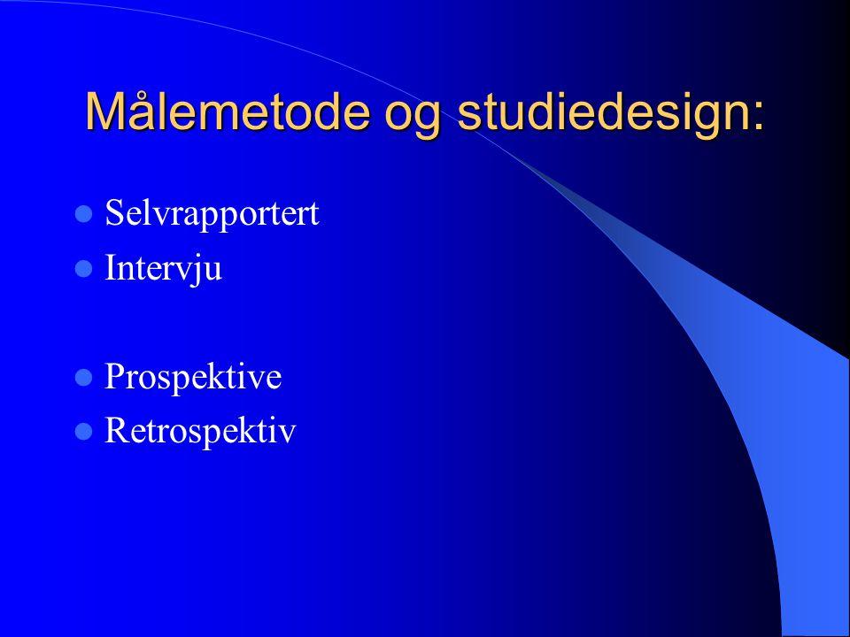 Målemetode og studiedesign:  Selvrapportert  Intervju  Prospektive  Retrospektiv