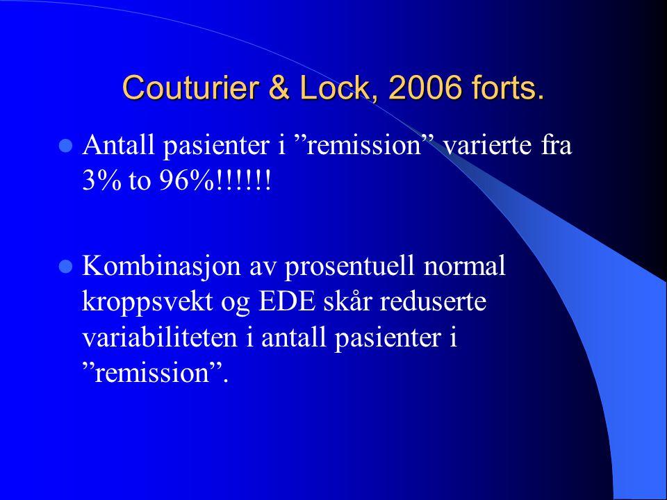 """Couturier & Lock, 2006 forts.  Antall pasienter i """"remission"""" varierte fra 3% to 96%!!!!!!  Kombinasjon av prosentuell normal kroppsvekt og EDE skår"""