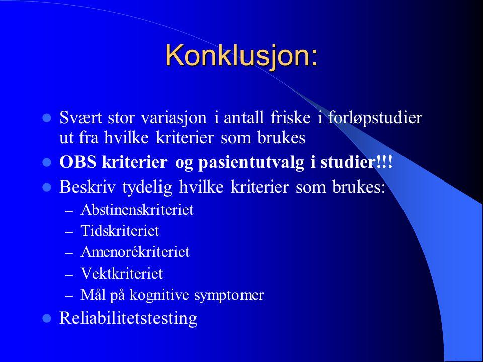 Konklusjon:  Svært stor variasjon i antall friske i forløpstudier ut fra hvilke kriterier som brukes  OBS kriterier og pasientutvalg i studier!!! 