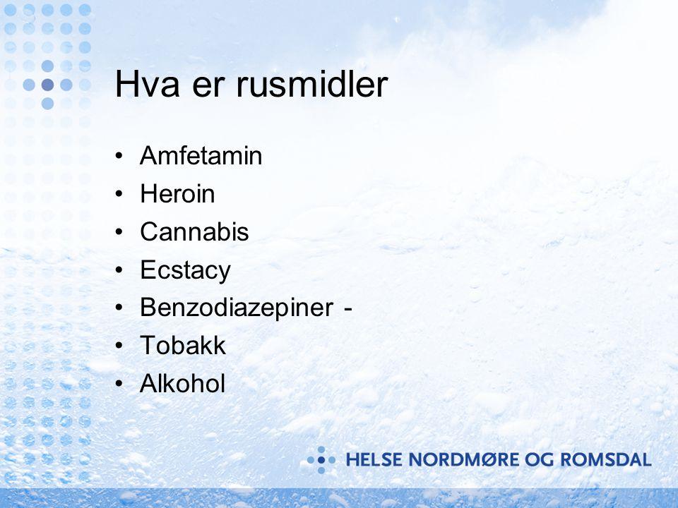 Hva er rusmidler •Amfetamin •Heroin •Cannabis •Ecstacy •Benzodiazepiner - •Tobakk •Alkohol