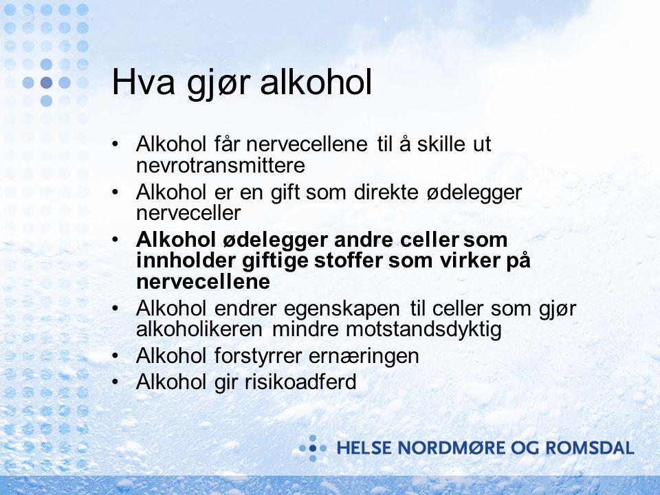 Hva gjør alkohol •Alkohol får nervecellene til å skille ut nevrotransmittere •Alkohol er en gift som direkte ødelegger nerveceller •Alkohol ødelegger