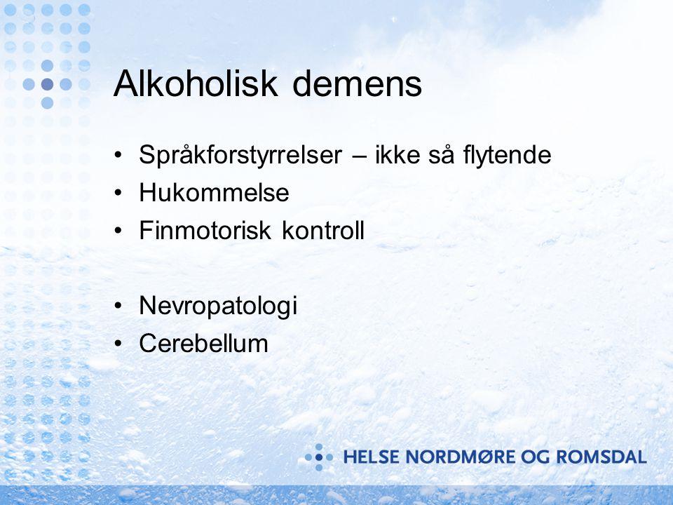 Alkoholisk demens •Språkforstyrrelser – ikke så flytende •Hukommelse •Finmotorisk kontroll •Nevropatologi •Cerebellum